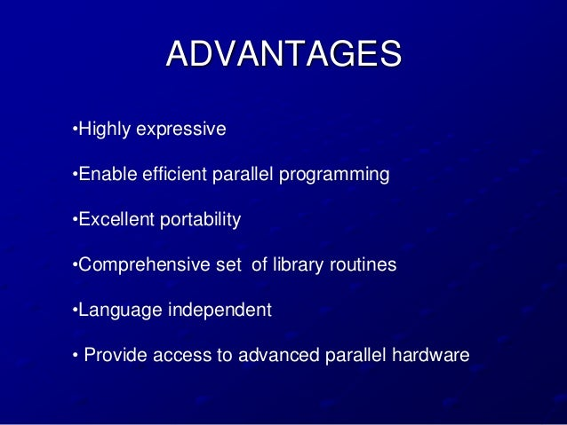 ADVANTAGES•Highly expressive•Enable efficient parallel programming•Excellent portability•Comprehensive set of library rout...