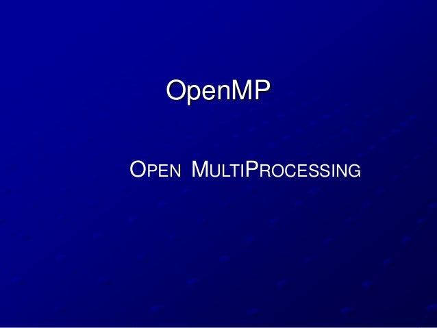 OpenMPOPEN MULTIPROCESSING