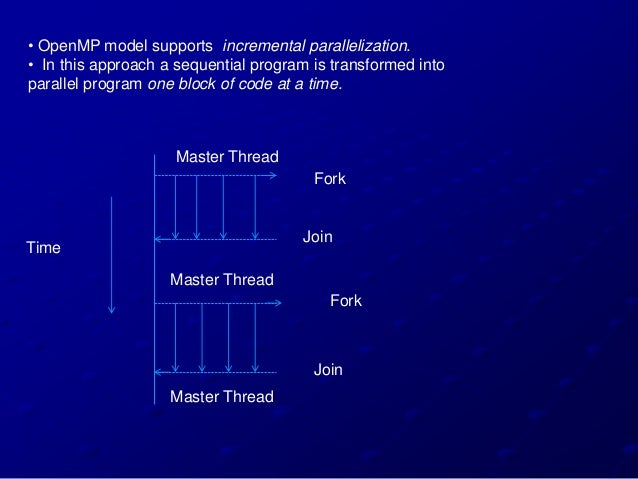 • OpenMP model supports incremental parallelization.• In this approach a sequential program is transformed intoparallel pr...