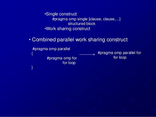 •Single construct            #pragma omp single [clause, clause,…]                   structured block       •Work sharing ...