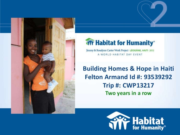 Building Homes & Hope in HaitiFelton Armand Id #: 93539292       Trip #: CWP13217       Two years in a row