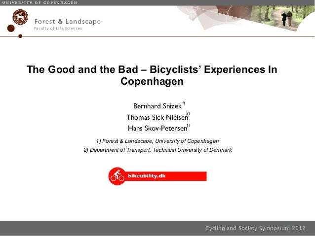Cycling and Society Symposium 2012 The Good and the Bad – Bicyclists' Experiences In Copenhagen 1) 1) 2) 1) Forest & Lands...