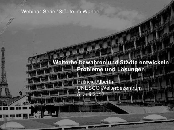 """Webinar-Serie """"Städte im Wandel""""            Welterbe bewahren und Städte entwickeln                    Probleme und Lösung..."""