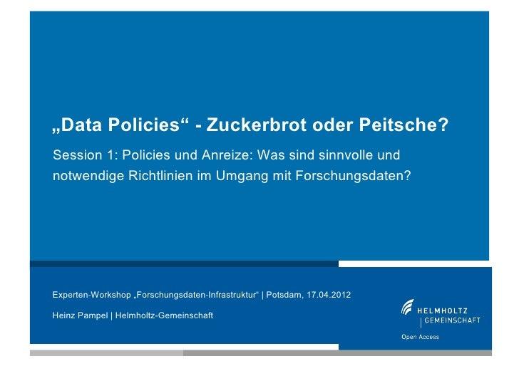 """""""Data Policies"""" - Zuckerbrot oder Peitsche?Session 1: Policies und Anreize: Was sind sinnvolle undnotwendige Richtlinien i..."""