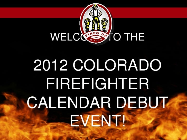 WELCOME TO THE2012 COLORADO FIREFIGHTER CALENDAR DEBUT EVENT!<br />