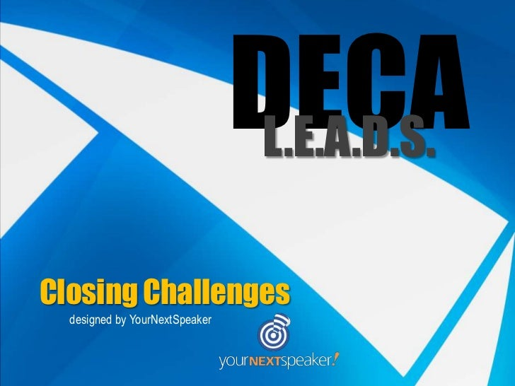 DECA                                 L.E.A.D.S.Closing Challenges  designed by YourNextSpeaker