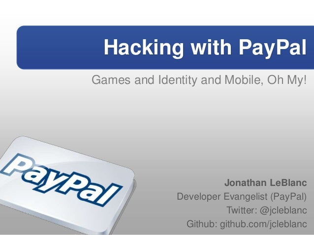 Hacking with PayPalGames and Identity and Mobile, Oh My!                        Jonathan LeBlanc              Developer Ev...