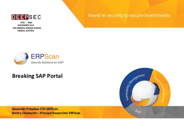 Invest	   in	   security	    to	   secure	   investments	    Breaking	   SAP	   Portal	    Alexander	   Polyakov	   CTO	  ...