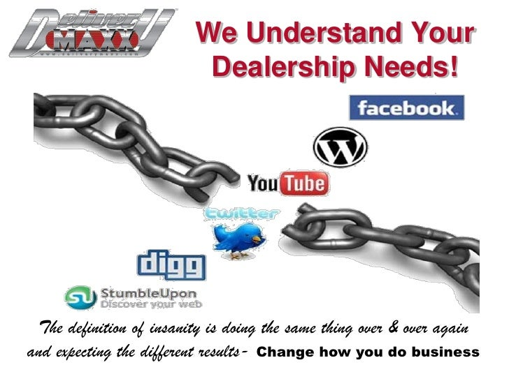 We Understand Your                          Dealership Needs! The definition of insanity is doing the same thing over & ov...