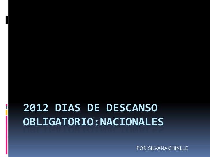 2012 DIAS DE DESCANSOOBLIGATORIO:NACIONALES                 POR:SILVANA CHINLLE