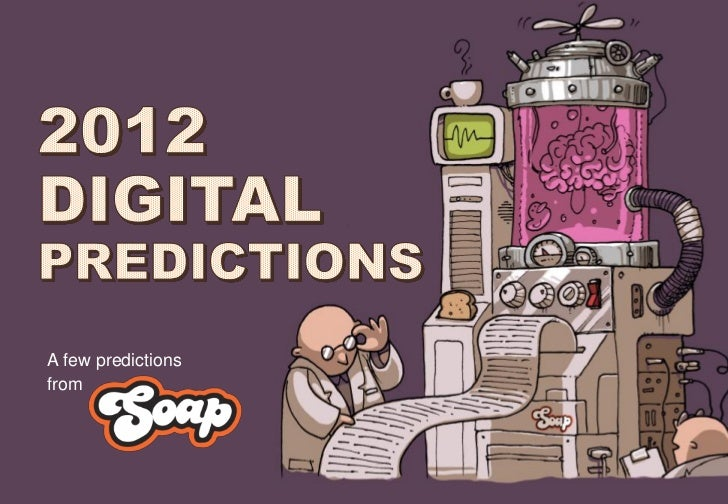 A few predictions    from1   2012 DIGITAL PREDICTIONS