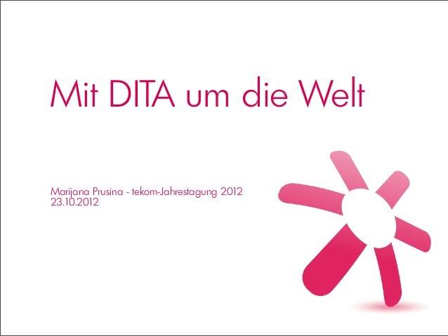 Mit DITA um die WeltMarijana Prusina - tekom-Jahrestagung 201223.10.2012