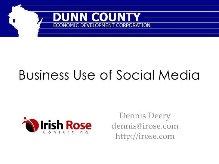 Business Use of Social Media                Dennis Deery              dennis@irose.com               http://irose.com