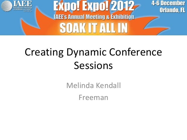Creating Dynamic Conference          Sessions        Melinda Kendall           Freeman
