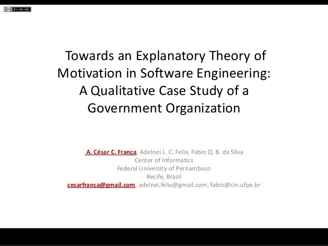 Towards an Explanatory Theory of Motivation in Software Engineering: A Qualitative Case Study of a Government Organization...