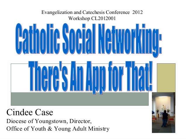 Evangelization and Catechesis Conference 2012                        Workshop CL2012001Cindee CaseDiocese of Youngstown, D...