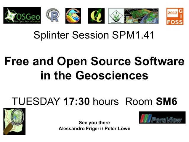 Splinter Session SPM1.41 Free and Open Source Software in the Geosciences TUESDAY 17:30 hours Room SM6 See you there Aless...