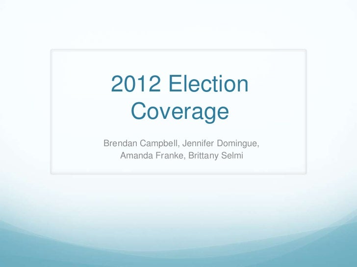 2012 Election Coverage<br />Brendan Campbell, Jennifer Domingue, <br />Amanda Franke, Brittany Selmi<br />