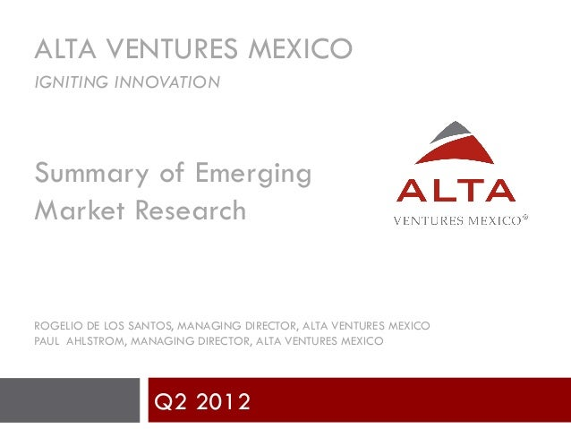 ALTA VENTURES MEXICOIGNITING INNOVATIONSummary of EmergingMarket ResearchROGELIO DE LOS SANTOS, MANAGING DIRECTOR, ALTA VE...