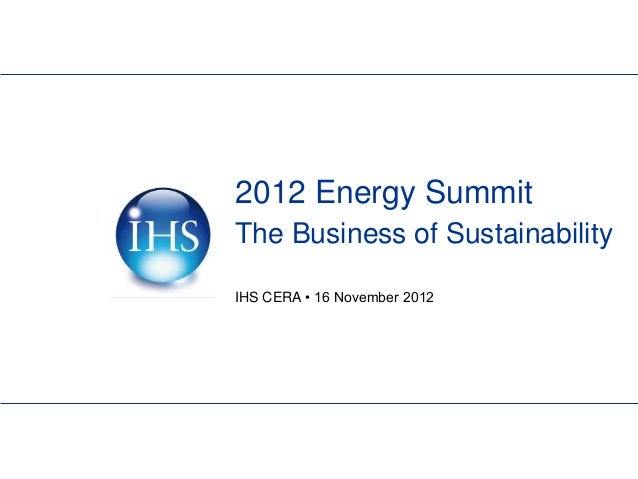 2012 Energy SummitThe Business of SustainabilityIHS CERA • 16 November 2012