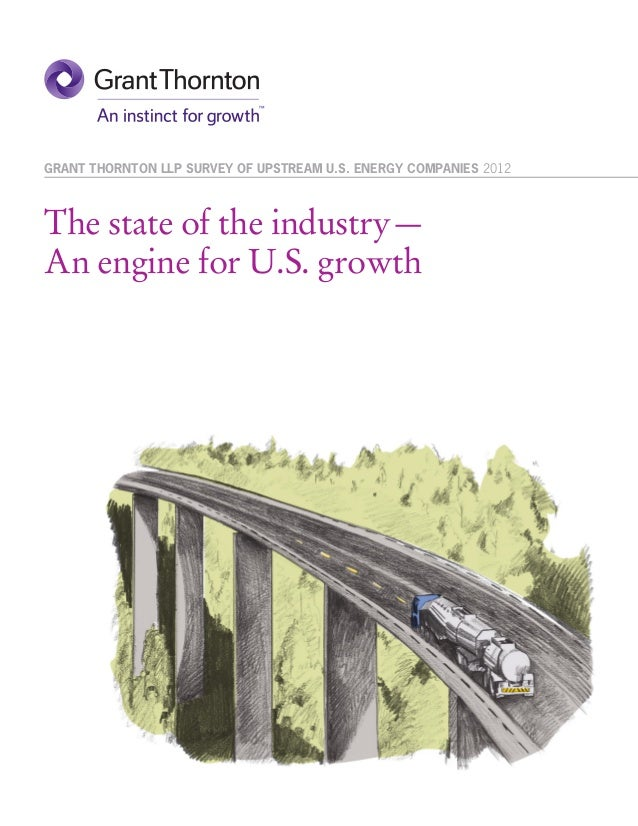 GRANT THORNTON LLP SURVEY OF UPSTREAM U.S. ENERGY COMPANIES 2012The state of the industry—An engine for U.S. growth