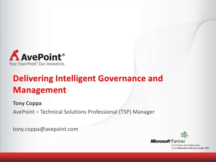 Delivering Intelligent Governance andManagementTony CoppaAvePoint – Technical Solutions Professional (TSP) Managertony.cop...