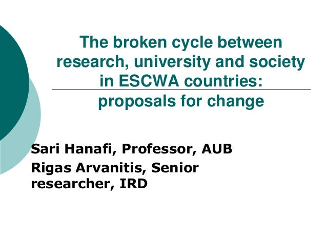 The broken cycle between   research, university and society        in ESCWA countries:        proposals for changeSari Han...