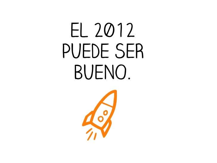 EL 2012PUEDE SER BUENO.  a