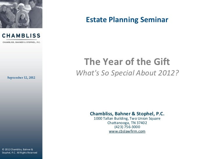 Estate Planning Seminar                                      The Year of the Gift    September 12, 2012                   ...