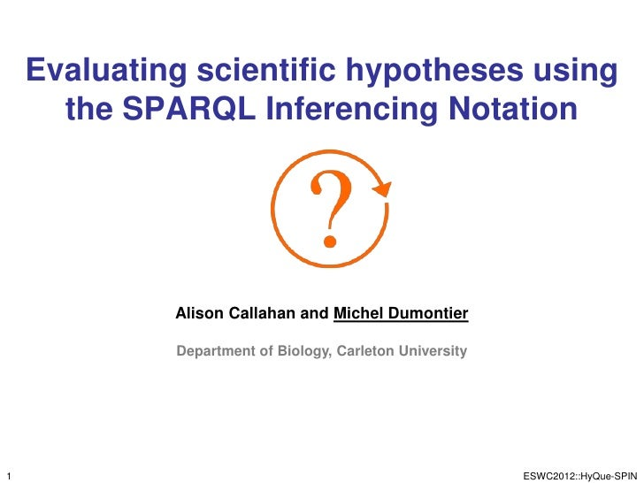 Evaluating scientific hypotheses using      the SPARQL Inferencing Notation             Alison Callahan and Michel Dumonti...