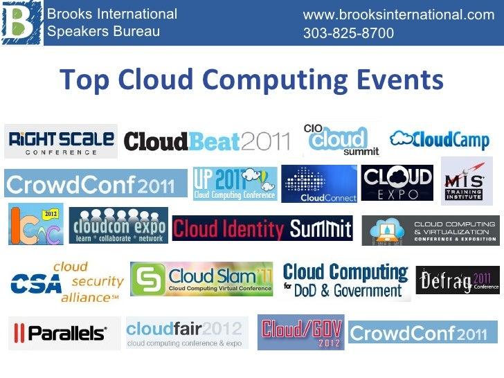 Top Cloud Computing Events www.brooksinternational.com 303-825-8700 Brooks International Speakers Bureau