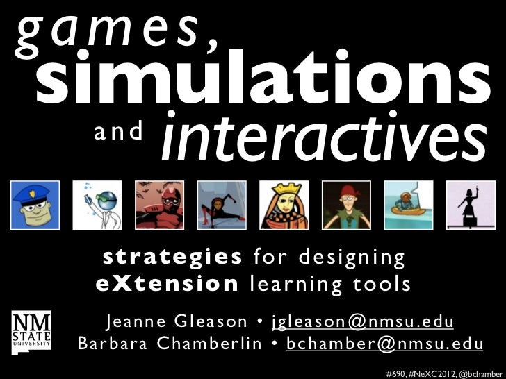 games,simulations   interactives   and   strategies fo r d e s i g n i n g   eXtension learning tools     Je an n e Gl e a...