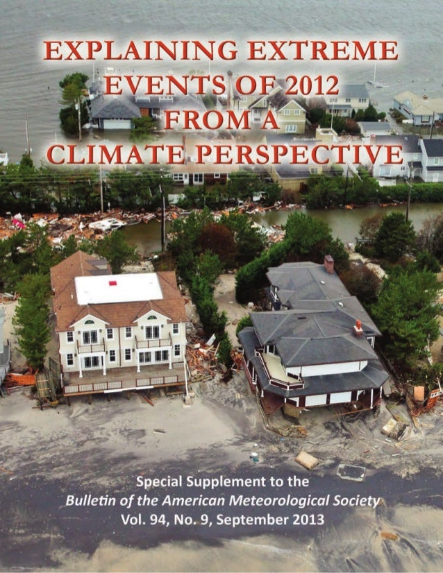 EXPLAINING EXTREME EVENTS OF 2012 FROM A CLIMATE PERSPECTIVE Editors Thomas C. Peterson, Martin P. Hoerling, Peter A. Stot...