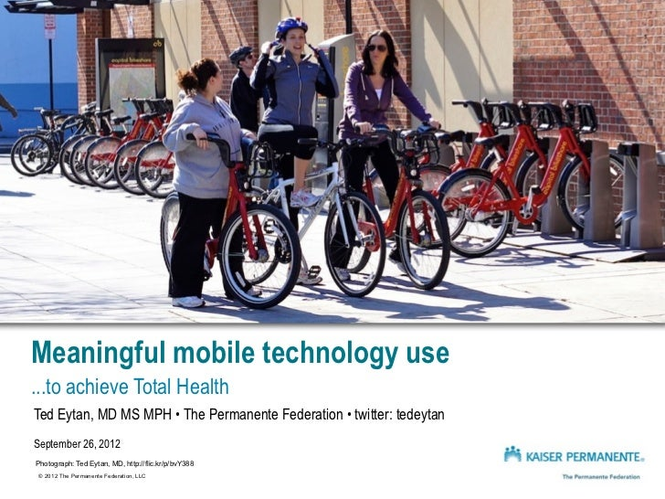 Meaningful mobile technology use...to achieve Total HealthTed Eytan, MD MS MPH • The Permanente Federation • twitter: tede...