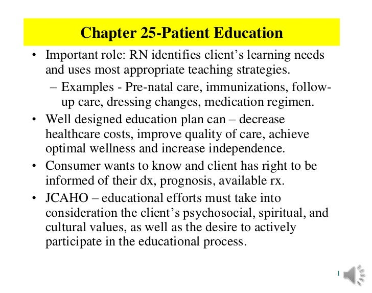 Chapter 25-Patient Education• Important role: RN identifies client's learning needs  and uses most appropriate teaching st...