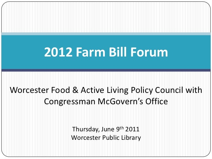 2012 Farm Bill Forum<br />Worcester Food & Active Living Policy Council with Congressman McGovern's Office<br />Thursday, ...