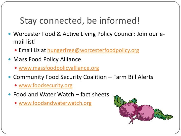 Stay connected, be informed!<br />Worcester Food & Active Living Policy Council: Join our e-mail list! <br />Email Liz at ...