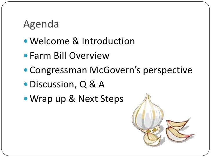 Agenda<br />Welcome & Introduction<br />Farm Bill Overview<br />Congressman McGovern's perspective<br />Discussion, Q & A<...