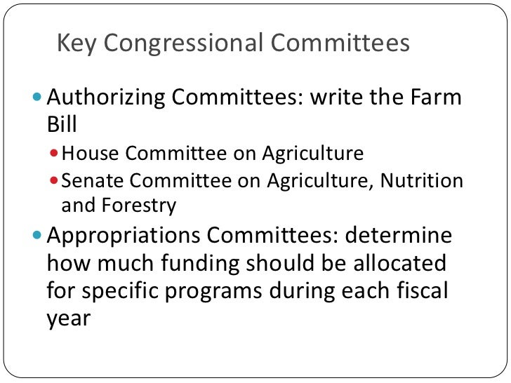 Key Congressional Committees<br />Authorizing Committees: write the Farm Bill<br />House Committee on Agriculture<br />Sen...
