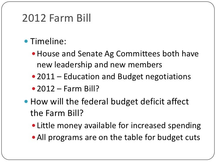 2012 Farm Bill<br />Timeline:<br />House and Senate Ag Committees both have new leadership and new members<br />2011 – Edu...
