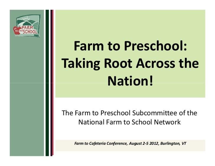 Farm to Preschool:Taking Root Across the       Nation!The Farm to Preschool Subcommittee of the     National Farm to Schoo...