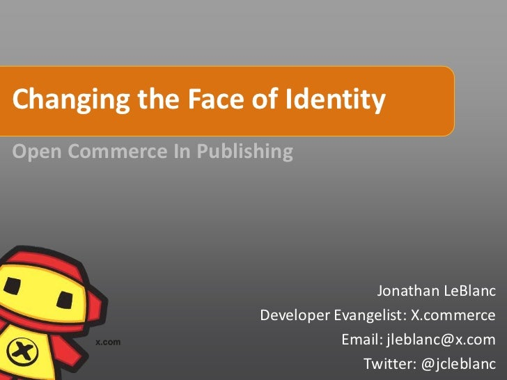 Changing the Face of IdentityOpen Commerce In Publishing                                       Jonathan LeBlanc           ...