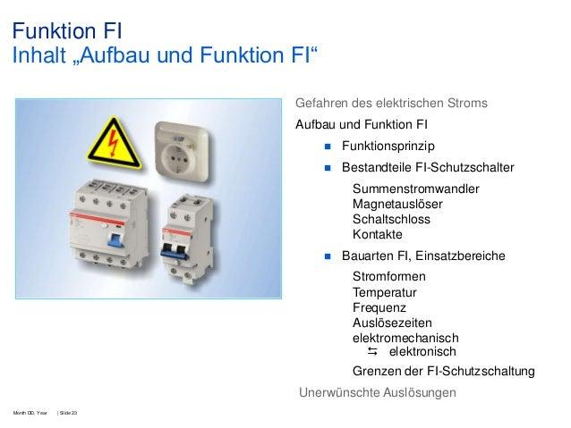 """Funktion FI Inhalt """"Aufbau und Funktion FI"""" Gefahren des elektrischen Stroms Aufbau und Funktion FI   Funktionsprinzip  ..."""
