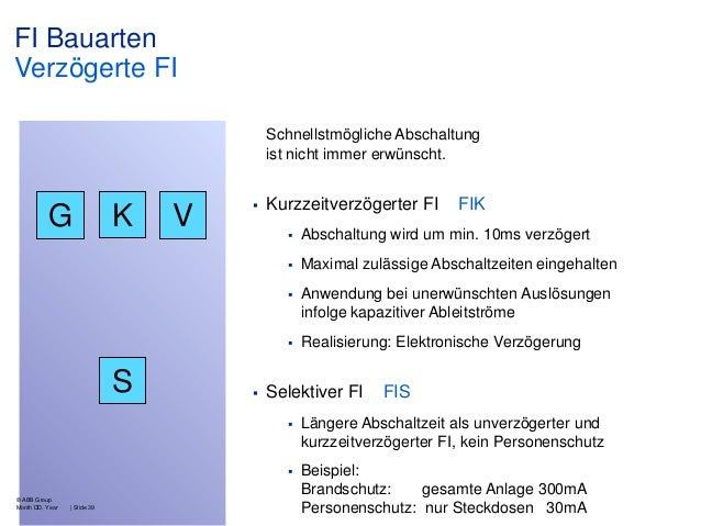 FI Bauarten Verzögerte FI Schnellstmögliche Abschaltung ist nicht immer erwünscht.  G  K  V    Kurzzeitverzögerter FI  FI...