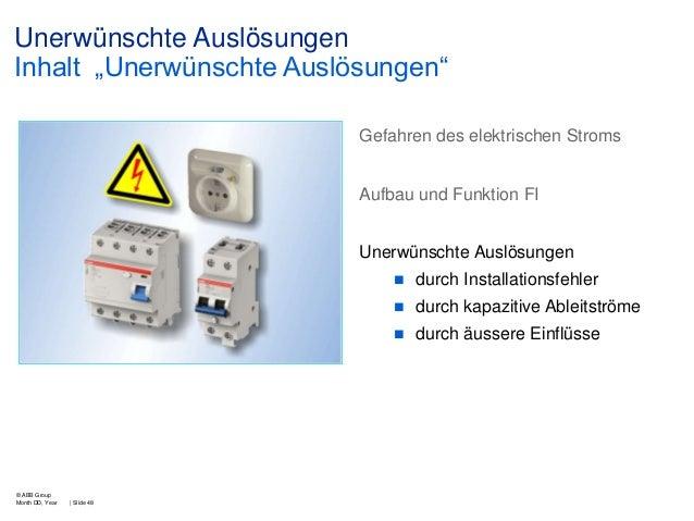 """Unerwünschte Auslösungen Inhalt """"Unerwünschte Auslösungen"""" Gefahren des elektrischen Stroms Aufbau und Funktion FI Unerwün..."""