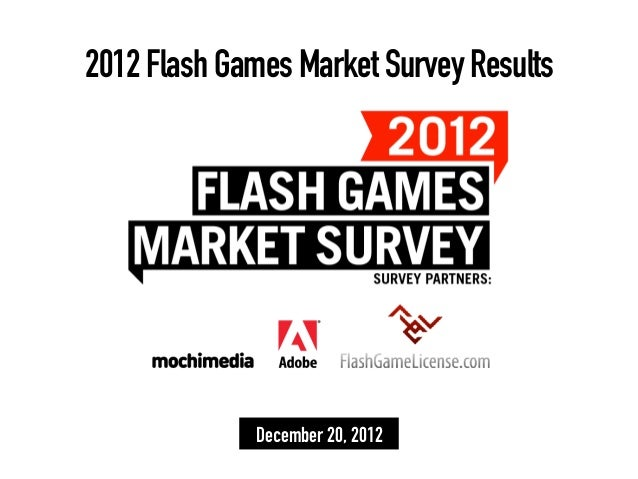 2012 Flash Games Market Survey Results             December 20, 2012