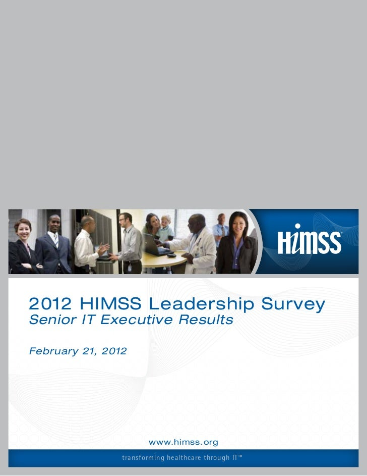 2012 HIMSS Leadership SurveySenior IT Executive ResultsFebruary 21, 2012                       www.himss.org              ...