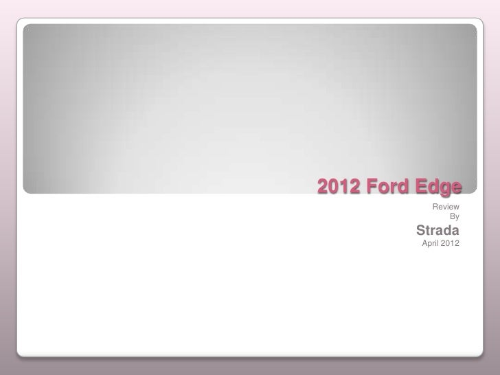 2012 Ford Edge            Review                By         Strada          April 2012