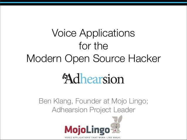 Voice Applications          for theModern Open Source Hacker  Ben Klang, Founder at Mojo Lingo;     Adhearsion Project Lea...