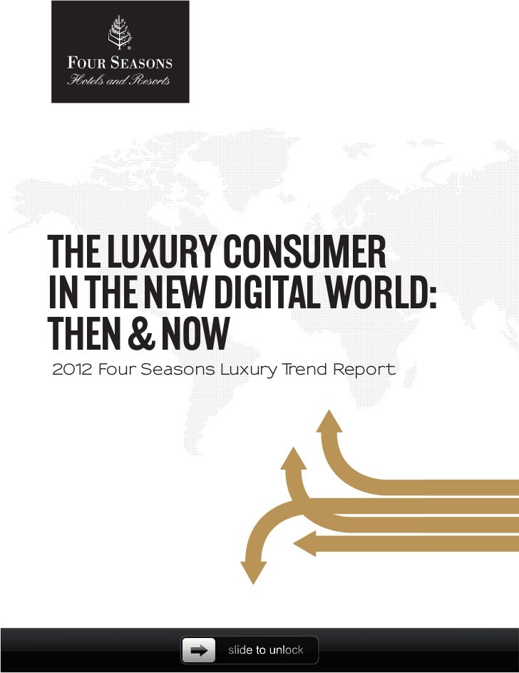 THE LUXURY CONSUMERIN THE NEW DIGITAL WORLD:THEN & NOW201 Four Seasons Luxury T   2                     rend Report       ...